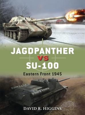 Jagdpanther vs SU-100: Eastern Front 1945 - Higgins, David R.