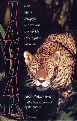 Jaguar: One Man's Struggle to Establish the World's First Jaguar Preserve - Rabinowitz, Alan
