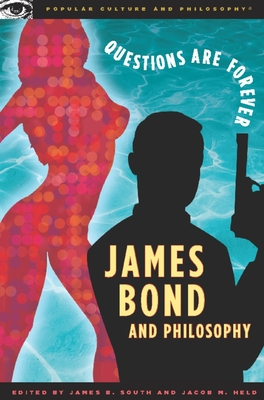James Bond and Philosophy: Questions Are Forever - South, James B (Editor), and Held, Jacob M (Editor)