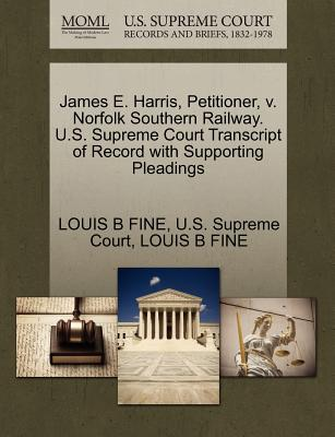 James E. Harris, Petitioner, V. Norfolk Southern Railway. U.S. Supreme Court Transcript of Record with Supporting Pleadings - Fine, Louis B, and U S Supreme Court (Creator)