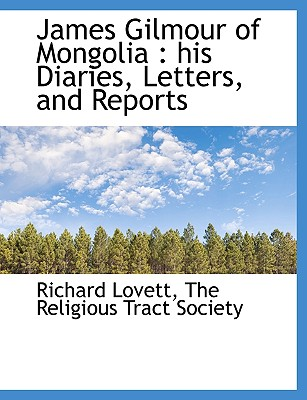 James Gilmour of Mongolia: His Diaries, Letters, and Reports - Lovett, Richard, M.A., and The Religious Tract Society, Religious Tract Society (Creator)