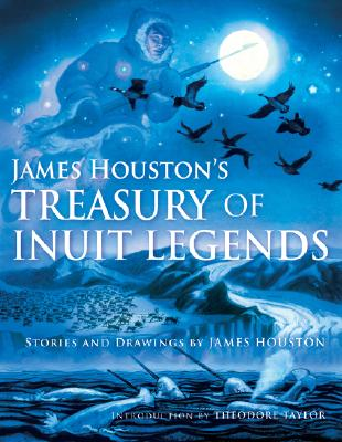 James Houston's Treasury of Inuit Legends - Houston, James, and Taylor, Theodore, III (Foreword by)