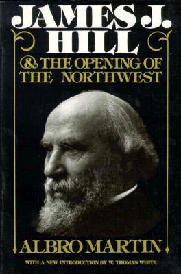 James J Hill & Opening of Northwest - Martin, Albro