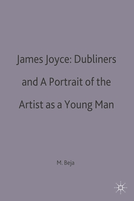 James Joyce: Dubliners and a Portrait of the Artist as a Young Man - Beja, Morris