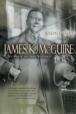 James K. McGuire: Boy Mayor and Irish Nationalist - Fahey, Joseph