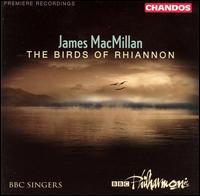 James MacMillan: The Birds of Rhiannon - Andrew Murgatroyd (tenor); David Roy (tenor); Eleanor Meynell (soprano); Elizabeth Poole (soprano); Geoffrey Davidson (bass);...
