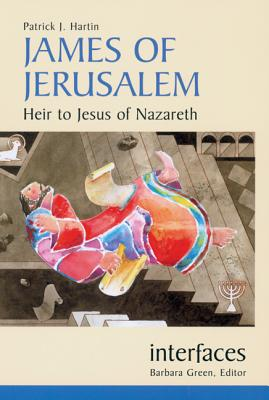 James of Jerusalem: Heir to Jesus of Nazareth - Hartin, Patrick J