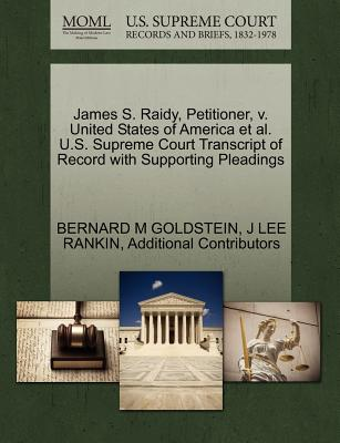 James S. Raidy, Petitioner, V. United States of America et al. U.S. Supreme Court Transcript of Record with Supporting Pleadings - Goldstein, Bernard M, and Rankin, J Lee, and Additional Contributors