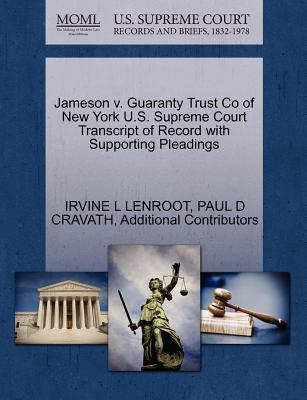 Jameson V. Guaranty Trust Co of New York U.S. Supreme Court Transcript of Record with Supporting Pleadings - Lenroot, Irvine L, and Cravath, Paul D, and Additional Contributors