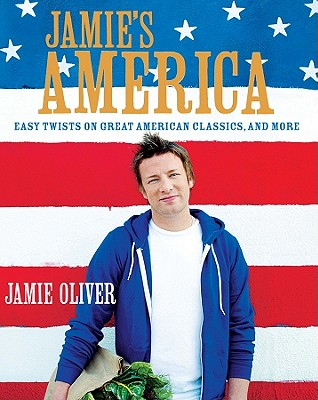 Jamie's America: Easy Twists on Great American Classics, and More - Oliver, Jamie