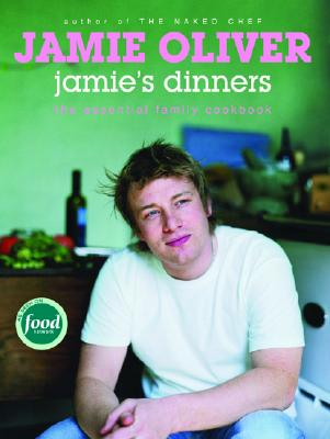 Jamie's Dinners: The Essential Family Cookbook - Oliver, Jamie