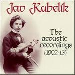Jan Kubelík, The Acoustic Recordings 1902-1913