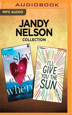 Jandy Nelson Collection - The Sky Is Everywhere & I'll Give You the Sun - Nelson, Jandy, and Whelan, Julia (Read by), and Bernstein, Jesse (Read by)
