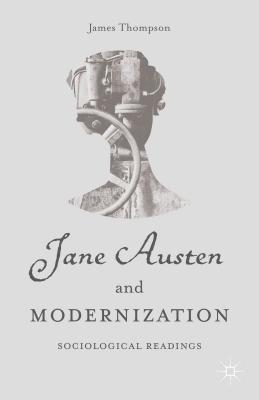 Jane Austen and Modernization: Sociological Readings - Thompson, J