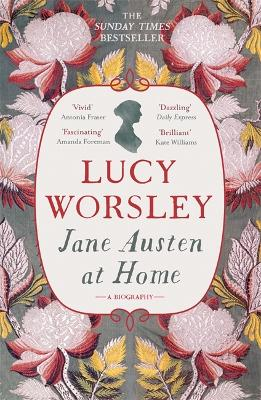 Jane Austen at Home: A Biography - Worsley, Lucy