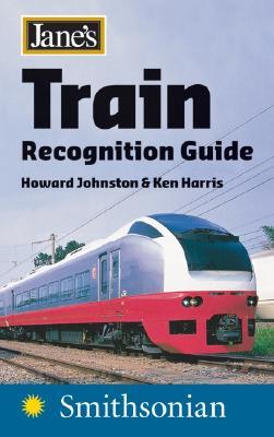 Jane's Train Recognition Guide - Johnston, Howard, and Harris, Ken