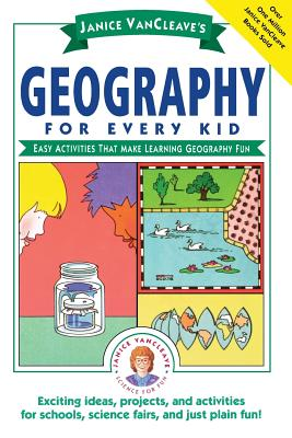 Janice Vancleave's Geography for Every Kid: Easy Activities That Make Learning Geography Fun - VanCleave, Janice