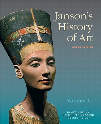 Janson's History of Art: The Western Tradition, Volume I - Davies, Penelope J E, and Denny, Walter B, and Hofrichter, Frima Fox