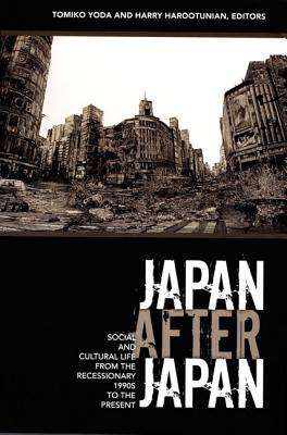 Japan After Japan: Social and Cultural Life from the Recessionary 1990s to the Present - Yoda, Tomiko (Editor), and Harootunian, Harry, Professor (Editor)