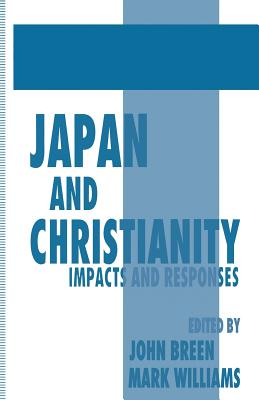 Japan and Christianity: Impacts and Responses - Breen, John (Editor), and Williams, Mark, PhD (Editor)