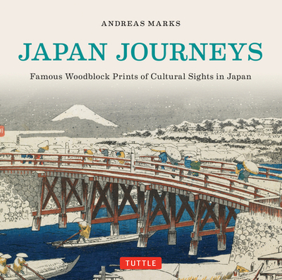 Japan Journeys: Famous Woodblock Prints of Cultural Sights in Japan - Marks, Andreas