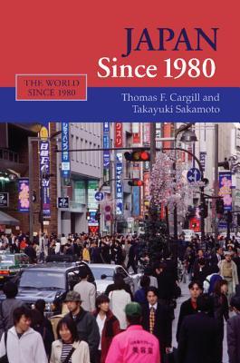 Japan Since 1980 - Cargill, Thomas F, and Sakamoto, Takayuki, Ph.D.