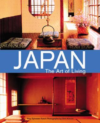 Japan the Art of Living - Katoh, Amy Sylvester, and Kimura, Shin (Photographer)