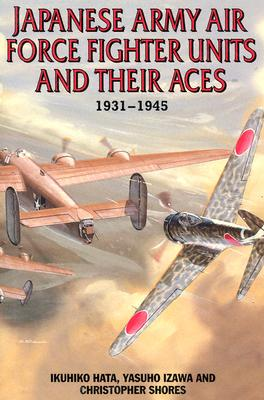 Japanese Army Air Force Units and Their Aces: 1931-1945 - Hata, Ikuhiko, Professor