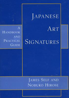 Japanese Art Signatures: A Handbook and Practical Guide - Self, James, and Hirose, Nobuko
