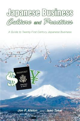 Japanese Business Culture and Practices: A Guide to Twenty-First Century Japanese Business - Alston, Jon P, and Alston, John P, and Takei, Isao