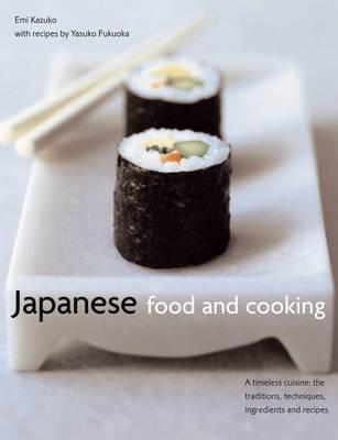 Japanese Food and Cooking: A Timeless Cuisine: the Traditions, Techniques, Ingredients and Recipes - Kazuko, Emi, and Fukuoka, Yasuko