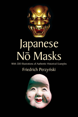 Japanese No Masks: With 300 Illustrations of Authentic Historical Examples - Perzynski, Friedrich, and Appelbaum, Stanley (Editor)