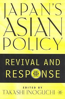 Japan's Asian Policy: Revival and Response - Inoguchi, Takashi (Editor)
