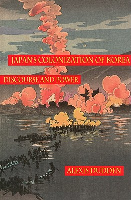 Japan's Colonization of Korea: Discourse and Power - Dudden, Alexis, Professor