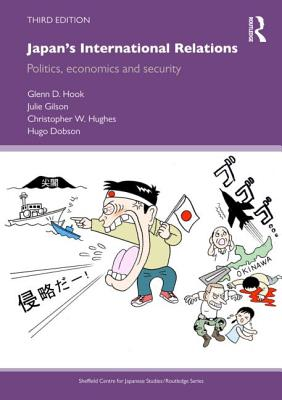 Japan's International Relations: Politics, Economics and Security - Hook, Glenn D., and Gilson, Julie, and Hughes, Christopher W.