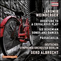 Jaromir Weinberger: Overture to a Chivalrous Play; Six Bohemian Songs and Dances; Passacaglia - Jörg Strodthoff (organ); Deutsches Symphonie-Orchester Berlin; Gerd Albrecht (conductor)
