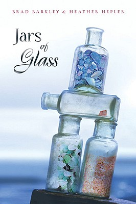 Jars of Glass - Barkley, Brad, and Hepler, Heather