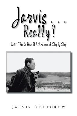 Jarvis . . . Really?: Well, This Is How It All Happened, Step by Step - Doctorow, Jarvis