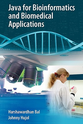 Java for Bioinformatics and Biomedical Applications - Bal, Harshawardhan, and Hujol, Johnny