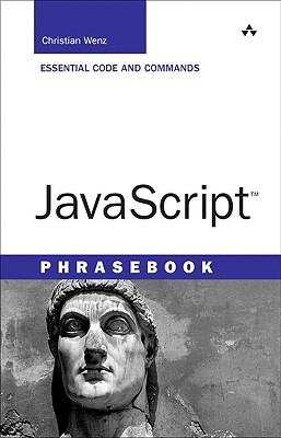 JavaScript Phrasebook: Essential Code and Commands - Wenz, Christian