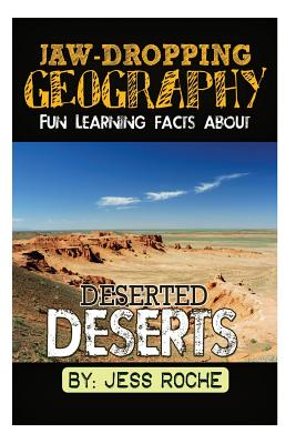 Jaw-Dropping Geography: Fun Learning Facts about Deserted Deserts: Illustrated Fun Learning for Kids - Roche, Jess