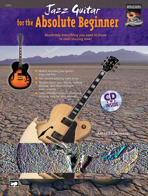 Jazz Guitar for the Absolute Beginner: Absolutely Everything You Need to Know to Start Playing Now!, Book & CD - Alfred Music