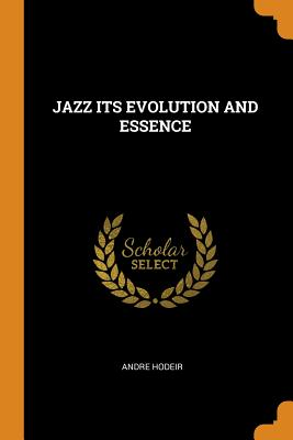 Jazz Its Evolution and Essence - Hodeir, Andre