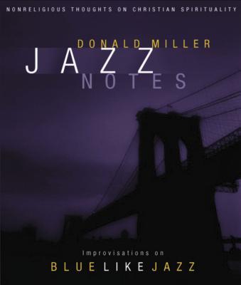 Jazz Notes: Improvisations on Blue Like Jazz - Miller, Donald