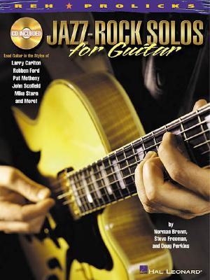 Jazz-Rock Solos for Guitar: Lead Guitar in the Styles of Carlton, Ford, Metheny, Scofield, Stern and More! - Brown, Norman (Composer), and Freeman, Steve, and Perkins, Doug