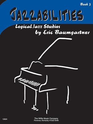 Jazzabilities, Book 3: Logical Jazz Studies - Baumgartner, Eric (Composer)