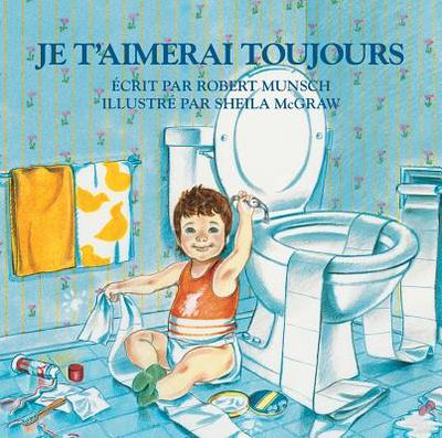 Je T'Aimerai Toujours - Munsch, Robert, and McGraw, Sheila (Illustrator)