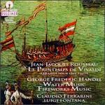 Jean Jacques Rousseau: Le Printemps de Vivaldi; Handel: Water Music; Fireworks Music