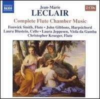Jean-Marie Leclair: Complete Flute Chamber Music - Christopher Krueger (flute); Fenwick Smith (flute); John Gibbons (harpsichord); Laura Blustein (cello);...