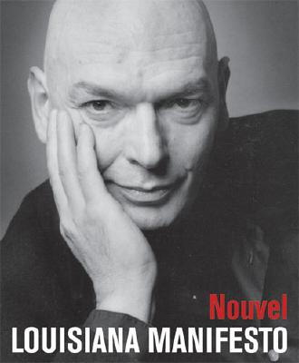 Jean Nouvel: Louisiana Manifesto - Nouvel, Jean (Text by), and Juul Holm, Michael (Editor)
